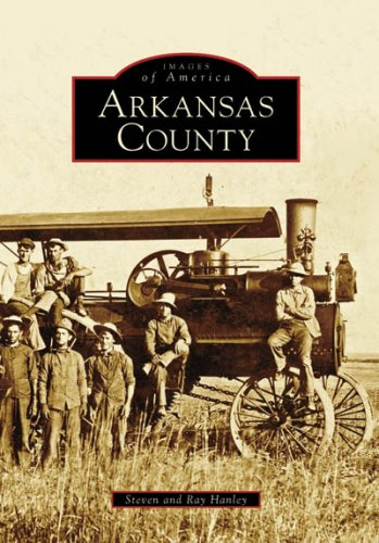 Arkansas County (AR) (Images of America): Hanley, Steven; Hanley, Ray