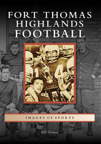 Fort Thomas Highlands Football (Images of Sports : Kentucky) (Images of America): Thomas, Bill