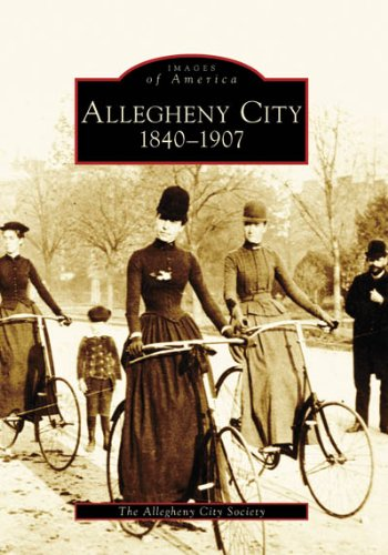 9780738555003: Allegheny City, 1840-1907 (Images of America: Pennsylvania)