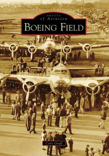 9780738556154: Boeing Field (Images of Aviation: Washington)