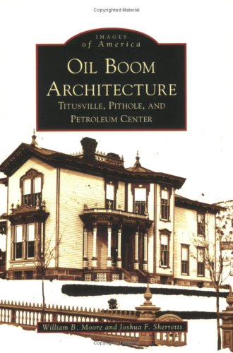9780738557205: Oil Boom Architecture: Titusville, Pithole, and Petroleum Center (Images of America)