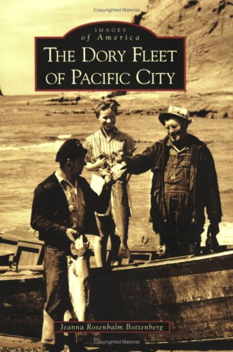 The Dory Fleet of Pacific City, (Or): Bottenberg, Jeanna Rosembalm
