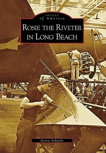 9780738558141: Rosie the Riveter in Long Beach (Postcards of America: California)