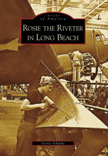 Rosie the Riveter in Long Beach (Postcards of America: California): Gerrie Schipske