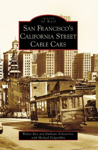 San Francisco's California Street Cable Cars (Images of Rail: California) (0738559636) by Walter Rice; Emiliano Echeverria; Michael Dolgushkin