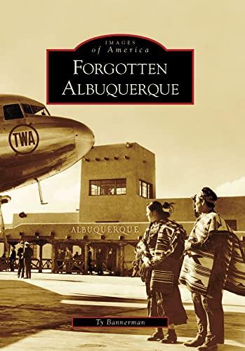 9780738559674: Forgotten Albuquerque, NM (IMG) (Images of America)