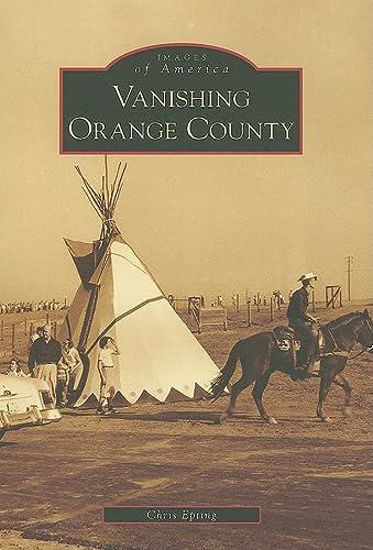 9780738559742: Vanishing Orange County (CA) (Images of America)
