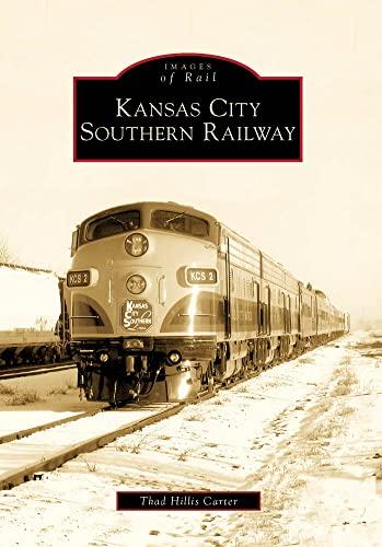 9780738560014: Kansas City Southern Railway (Images of Rail)