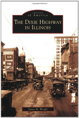 Dixie Highway in Illinois , The (Images: Wright, James R.