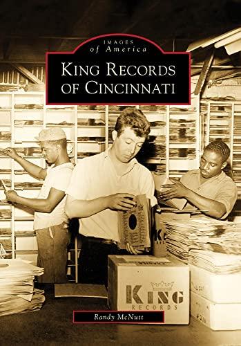 King Records of Cincinnati (Images of America): Randy McNutt