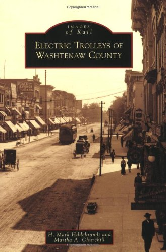 Electric Trolleys of Washtenaw County (Images of: Churchill, Martha A.,Hildebrandt,