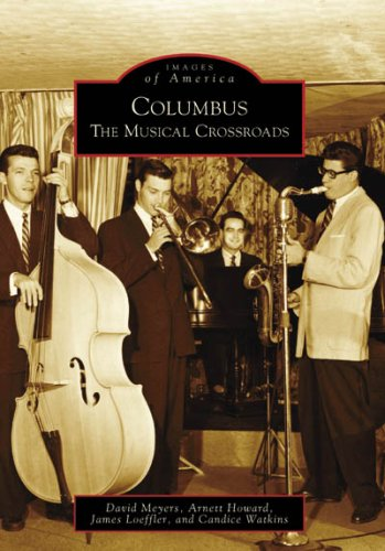 Columbus: The Musical Crossroads (OH) (Images of America) (0738561533) by Arnett Howard; Candice Watkins; David Meyers; James Loeffler