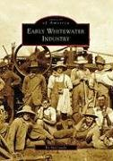 Early Whitewater Industry WI Images of America Images of America Arcadia Publishing: Bo McCready