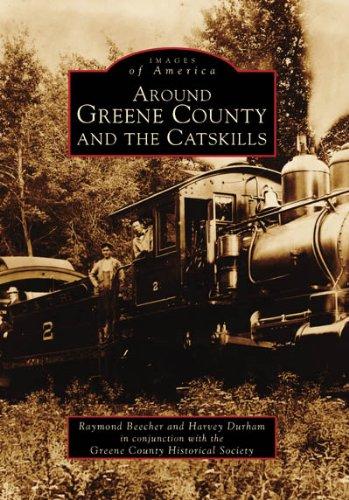 Around GREENE COUNTY and The Catskills (NY) (Images of America: Raymond Beecher