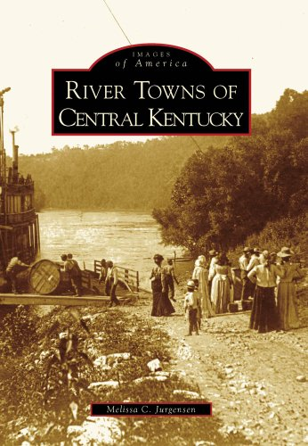 9780738567051: River Towns Of Central Kentucky, KY (IMG) (Images of America)