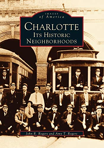 Charlotte: Its Historic Neighborhoods (NC) (Images of: Rogers, John R.,