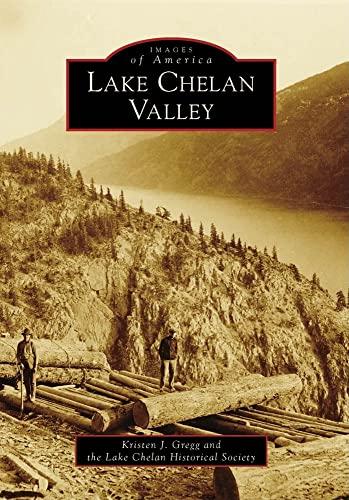 Lake Chelan Valley (Paperback): Kristen J Gregg,