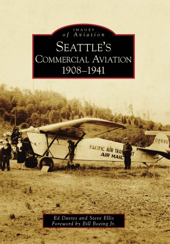 Seattle's Commercial Aviation:: 1908-1941 (Images of Aviation) (0738571016) by Ed Davies; Steve Ellis; Foreword by Bill Boeing Jr.