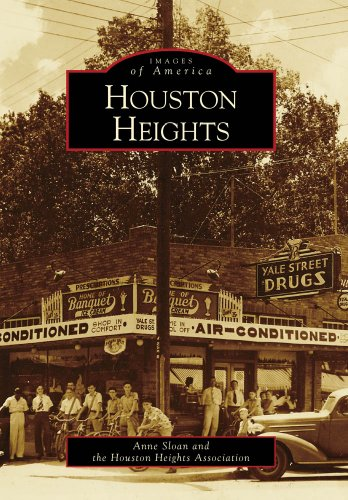 Houston Heights (Images of America): Sloane, Anne; Houston Heights Association