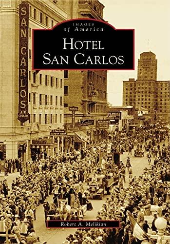 Hotel San Carlos (Images of America): Melikian, Robert A.
