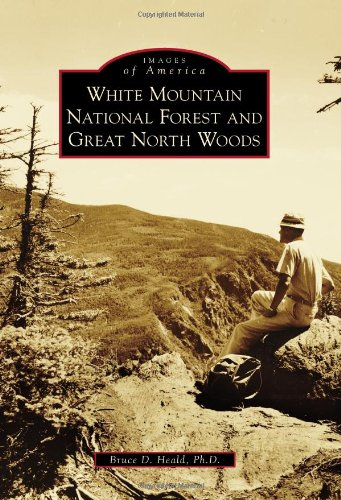 White Mountain National Forest and Great North: Heald Ph.D., Bruce