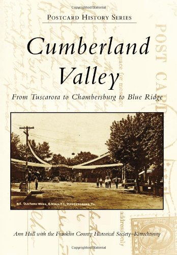 Cumberland Valley:: From Tuscarora to Chambersburg to: Ann Hull; Contributor-Franklin