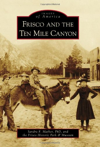 9780738575490: Frisco and the Ten Mile Canyon (Images of America)