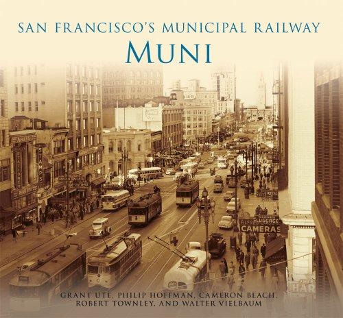 San Francisco's Municipal Railway: (9780738575803) by Grant Ute; Philip Hoffman; Cameron Beach; Robert Townley; Walter Vielbaum