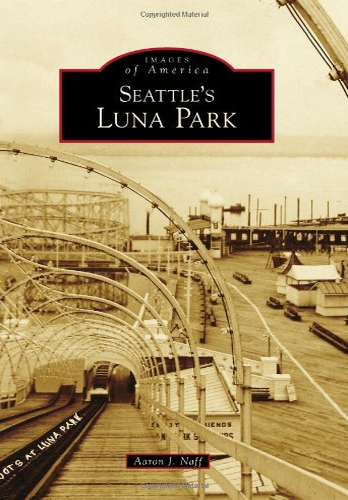 Seattle's Luna Park (Images of America): Aaron J. Naff