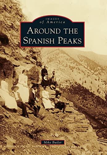 9780738576244: Around the Spanish Peaks (Images of America)