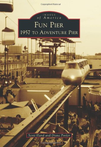 Fun Pier: 1957 to Adventure Pier (Images of America): Scott Hand