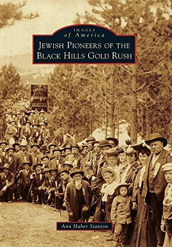 Jewish Pioneers of the Black Hills Gold Rush.: Stanton, Ann Haber.