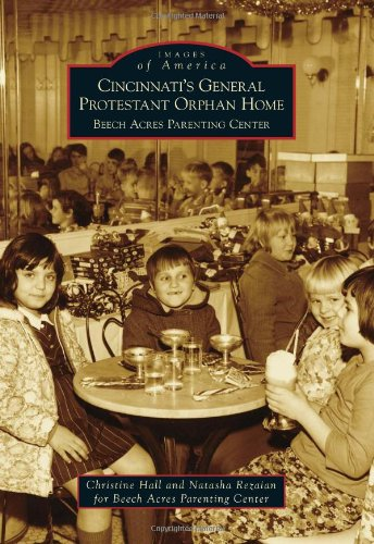 9780738578019: Cincinnati's General Protestant Orphan Home: Beech Acres Parenting Center (Images of America)