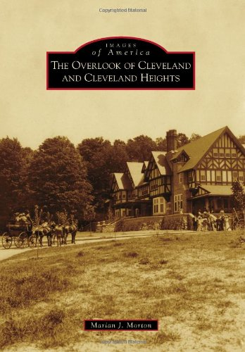 The Overlook of Cleveland and Cleveland Heights Images of America: Marian J. Morton