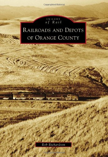 Railroads and Depots of Orange County Images of Rail: Rob Richardson