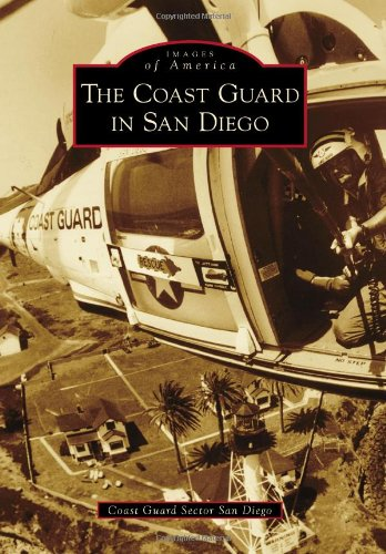 Coast Guard in San Diego, The (Images of America): Coast Guard Sector San Diego