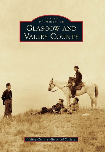9780738580630: Glasgow and Valley County (Images of America)