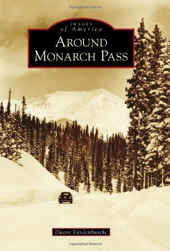 9780738580708: Around Monarch Pass (Images of America)