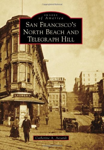 San Francisco's North Beach and Telegraph Hill (Images of America): Catherine A. Accardi