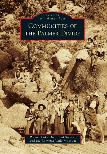 Communities of the Palmer Divide Images of America Series: Palmer Lake Historical Society