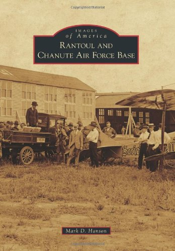 9780738583082: Rantoul and Chanute Air Force Base (Images of America Series)