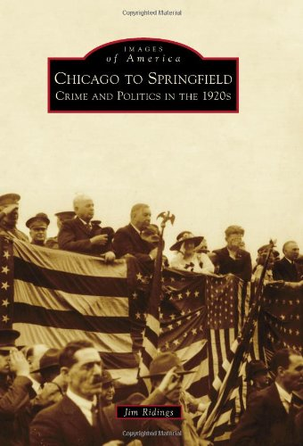 9780738583730: Chicago to Springfield: Crime and Politics in the 1920s (Images of America)