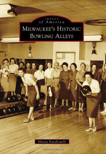 Milwaukee's Historic Bowling Alleys (Images of America): Manya Kaczkowski