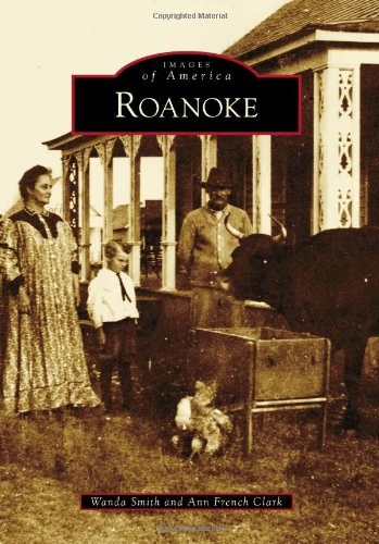 Roanoke (Images of America): Smith, Wanda; French Clark, Ann