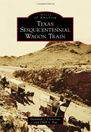 Texas Sesquicentennial Wagon Train (Images of America) (9780738584881) by Dominick J. Cirincione; J'Nell L. Pate