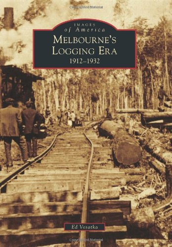 9780738587318: Melbourne's Logging Era: 1912-1932 (Images of America)