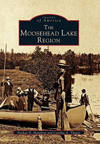 9780738588476: The Moosehead Lake Region (Images of America)