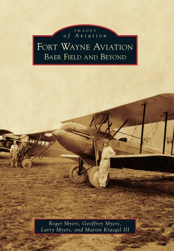 9780738588605: Fort Wayne Aviation: Baer Field and Beyond (Images of Aviation)