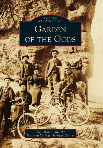 Garden of the Gods (Images of America) (Images of America (Arcadia Publishing)): Toni Hamill, The ...