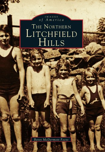 Northern Litchfield Hills, The (Images of America): Fecto, Betsy McDermott